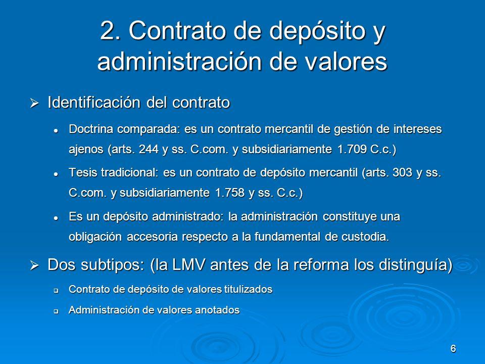 6 2. Contrato de depósito y administración de valores Identificación del contrato Identificación del contrato Doctrina comparada: es un contrato merca