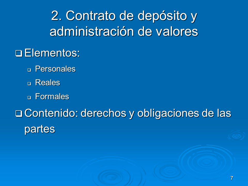 7 2. Contrato de depósito y administración de valores Elementos: Elementos: Personales Personales Reales Reales Formales Formales Contenido: derechos