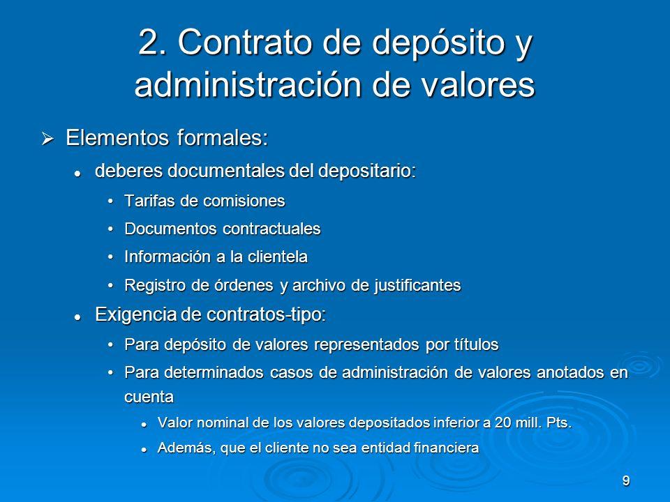 9 2. Contrato de depósito y administración de valores Elementos formales: Elementos formales: deberes documentales del depositario: deberes documental
