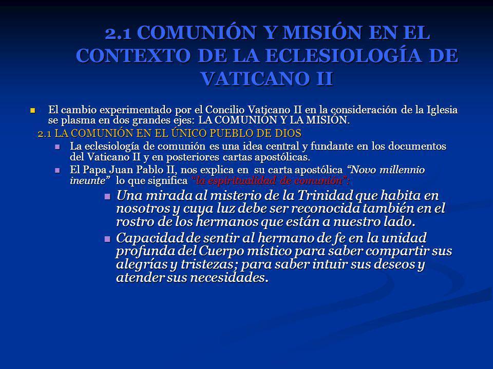 2.1 COMUNIÓN Y MISIÓN EN EL CONTEXTO DE LA ECLESIOLOGÍA DE VATICANO II El cambio experimentado por el Concilio Vaticano II en la consideración de la I