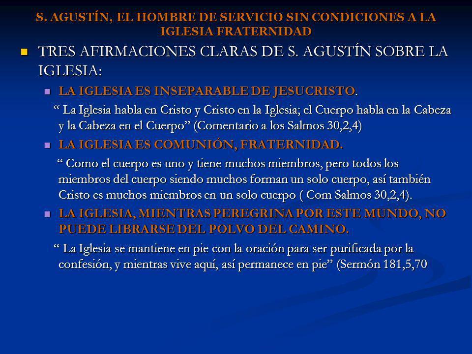 S. AGUSTÍN, EL HOMBRE DE SERVICIO SIN CONDICIONES A LA IGLESIA FRATERNIDAD TRES AFIRMACIONES CLARAS DE S. AGUSTÍN SOBRE LA IGLESIA: TRES AFIRMACIONES