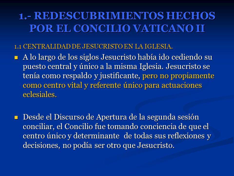 1.- REDESCUBRIMIENTOS HECHOS POR EL CONCILIO VATICANO II 1.1 CENTRALIDAD DE JESUCRISTO EN LA IGLESIA. A lo largo de los siglos Jesucristo había ido ce