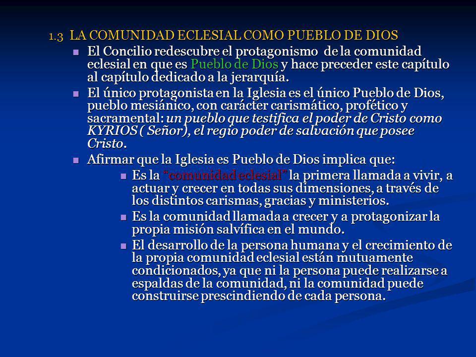 1.3 LA COMUNIDAD ECLESIAL COMO PUEBLO DE DIOS El Concilio redescubre el protagonismo de la comunidad eclesial en que es Pueblo de Dios y hace preceder