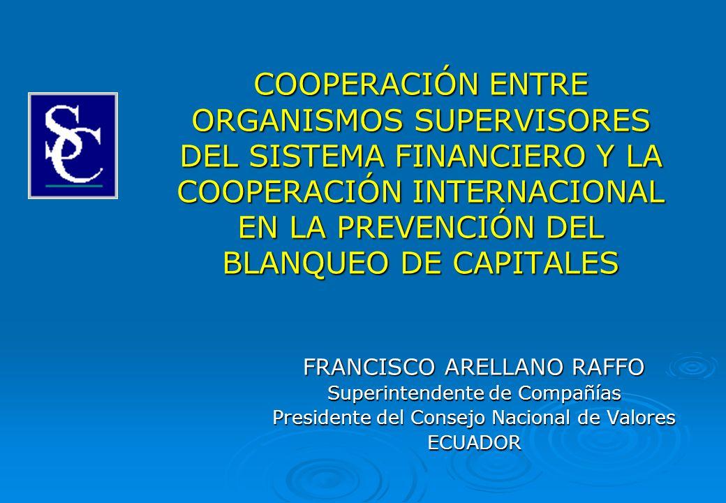 COOPERACIÓN ENTRE ORGANISMOS SUPERVISORES DEL SISTEMA FINANCIERO Y LA COOPERACIÓN INTERNACIONAL EN LA PREVENCIÓN DEL BLANQUEO DE CAPITALES FRANCISCO A