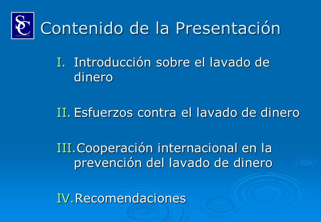 Contenido de la Presentación I.Introducción sobre el lavado de dinero II.Esfuerzos contra el lavado de dinero III.Cooperación internacional en la prev