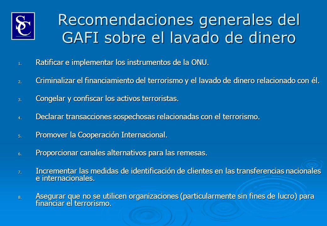 Recomendaciones generales del GAFI sobre el lavado de dinero 1. Ratificar e implementar los instrumentos de la ONU. 2. Criminalizar el financiamiento