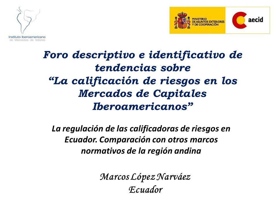 Foro descriptivo e identificativo de tendencias sobre La calificación de riesgos en los Mercados de Capitales Iberoamericanos La regulación de las cal