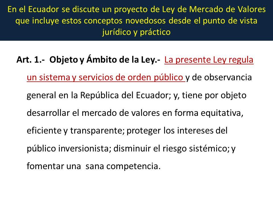 En el Ecuador se discute un proyecto de Ley de Mercado de Valores que incluye estos conceptos novedosos desde el punto de vista jurídico y práctico Art.