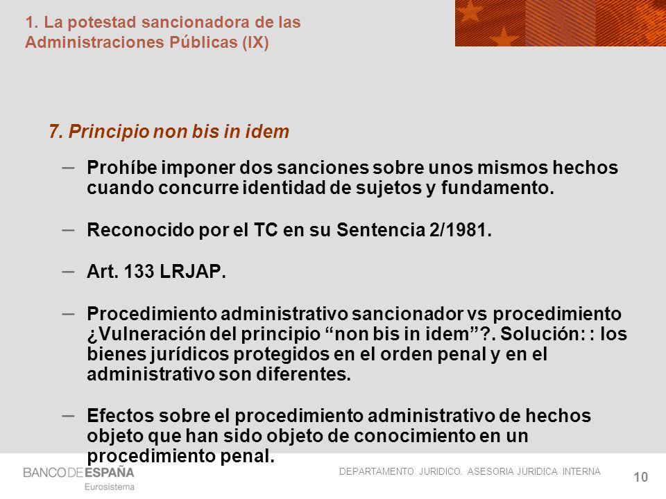 DEPARTAMENTO JURIDICO. ASESORIA JURIDICA INTERNA 10 1. La potestad sancionadora de las Administraciones Públicas (IX) 7. Principio non bis in idem – P