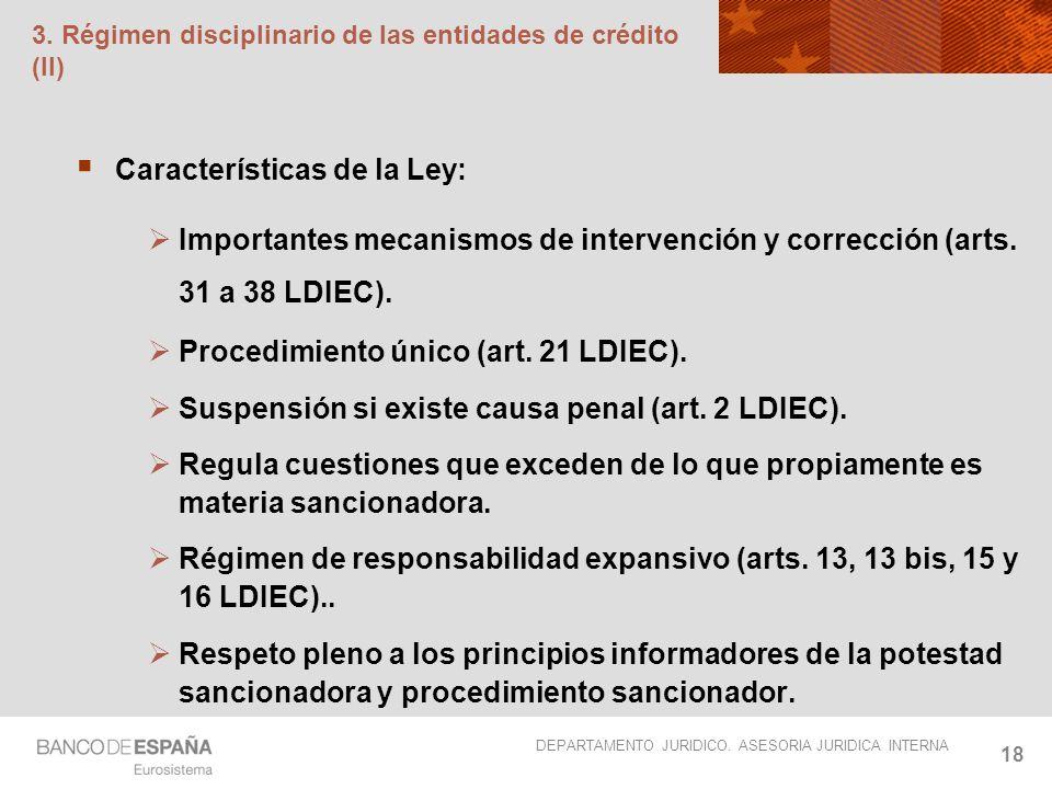 DEPARTAMENTO JURIDICO. ASESORIA JURIDICA INTERNA 18 3. Régimen disciplinario de las entidades de crédito (II) Características de la Ley: Importantes m