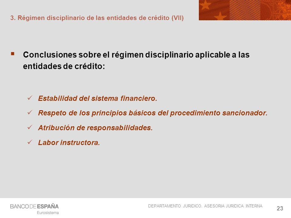 DEPARTAMENTO JURIDICO. ASESORIA JURIDICA INTERNA 23 3. Régimen disciplinario de las entidades de crédito (VII) Conclusiones sobre el régimen disciplin