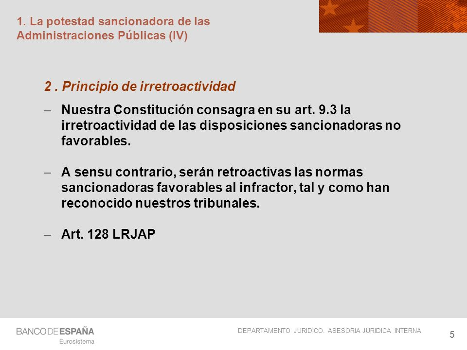 DEPARTAMENTO JURIDICO. ASESORIA JURIDICA INTERNA 5 1. La potestad sancionadora de las Administraciones Públicas (IV) 2. Principio de irretroactividad
