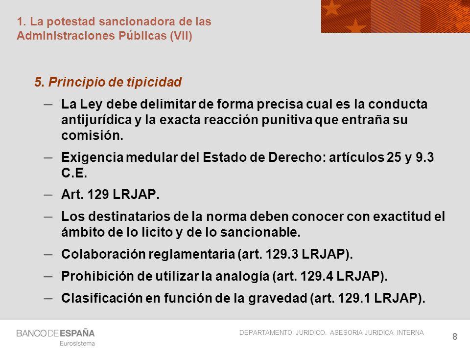 DEPARTAMENTO JURIDICO. ASESORIA JURIDICA INTERNA 8 1. La potestad sancionadora de las Administraciones Públicas (VII) 5. Principio de tipicidad – La L