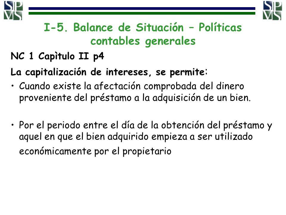 I-5. Balance de Situación – Políticas contables generales NC 1 Capìtulo II p4 La capitalización de intereses, se permite : Cuando existe la afectación