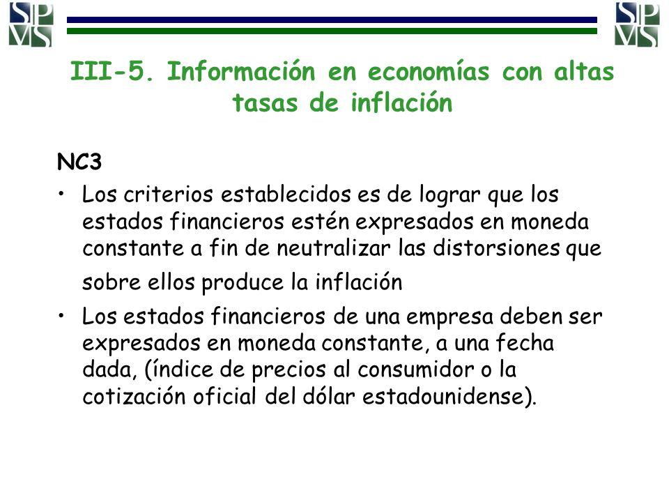 III-5. Información en economías con altas tasas de inflación NC3 Los criterios establecidos es de lograr que los estados financieros estén expresados