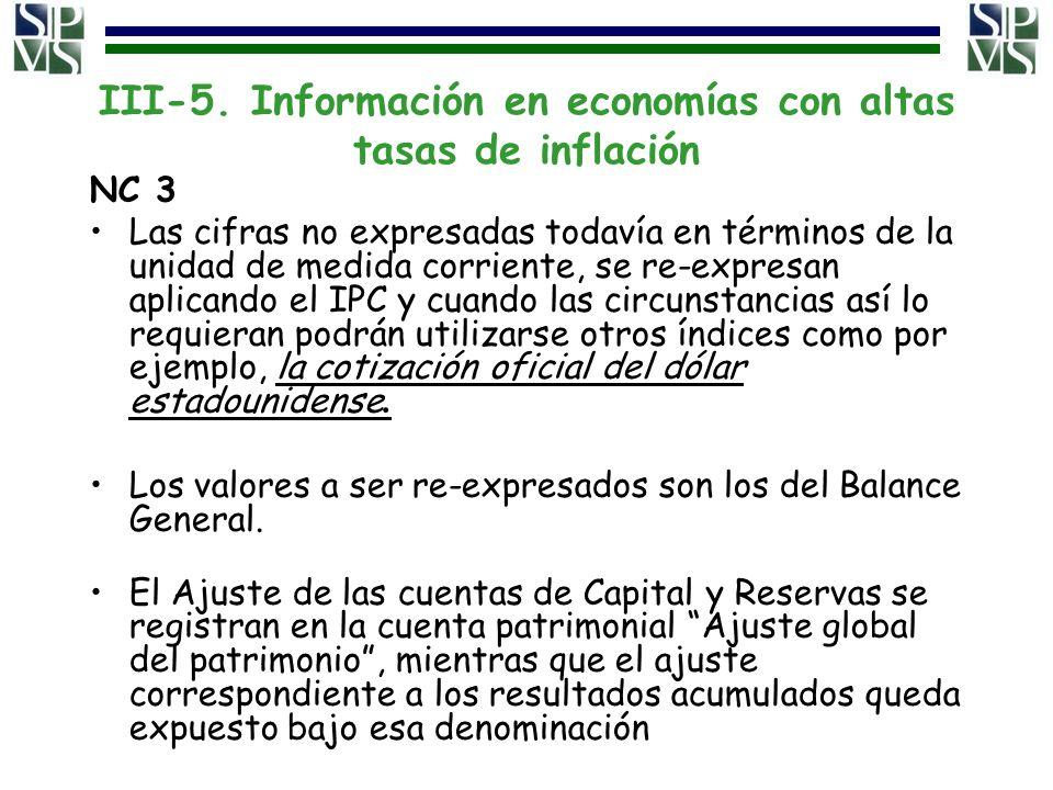 III-5. Información en economías con altas tasas de inflación NC 3 Las cifras no expresadas todavía en términos de la unidad de medida corriente, se re