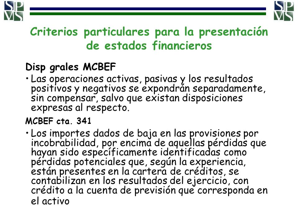 Criterios particulares para la presentación de estados financieros Disp grales MCBEF Las operaciones activas, pasivas y los resultados positivos y neg