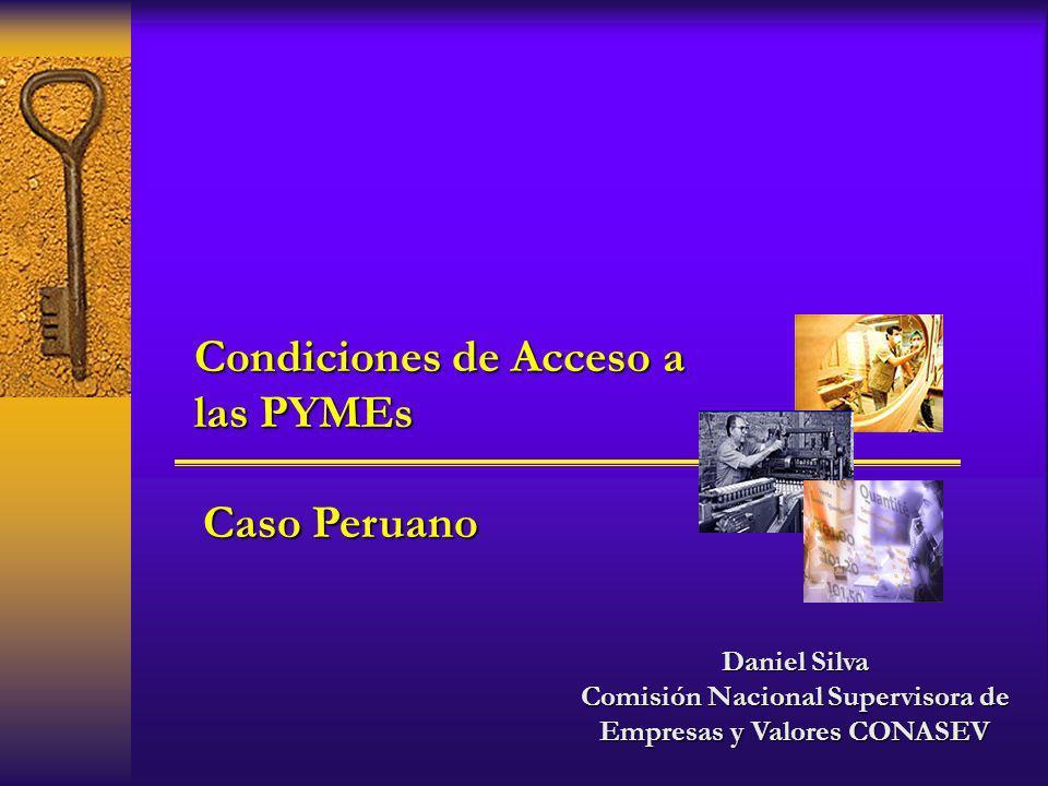 Daniel Silva Comisión Nacional Supervisora de Empresas y Valores CONASEV Condiciones de Acceso a las PYMEs Caso Peruano