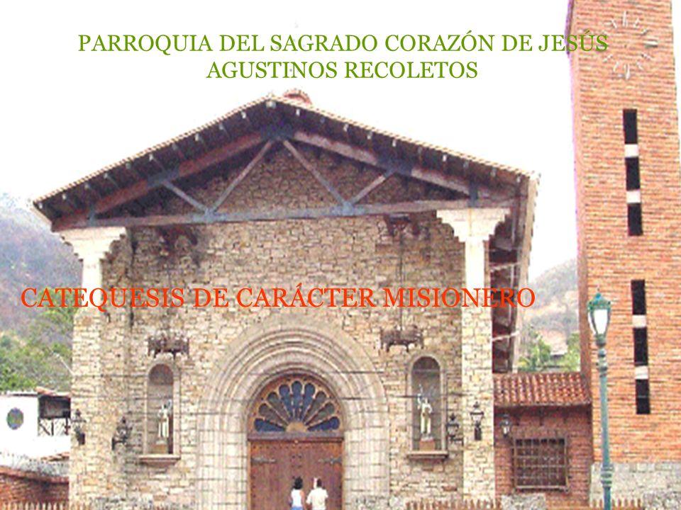 PARROQUIA DEL SAGRADO CORAZÓN DE JESÚS AGUSTINOS RECOLETOS CATEQUEIS DE CARÁCTER MISIONEROCATEQUEIS DE CARÁCTER MISIONERO CATEQUESIS DE CARÁCTER MISIONERO