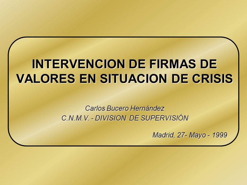 INTERVENCION DE FIRMAS DE VALORES EN SITUACION DE CRISIS Carlos Bucero Hernández C.N.M.V.