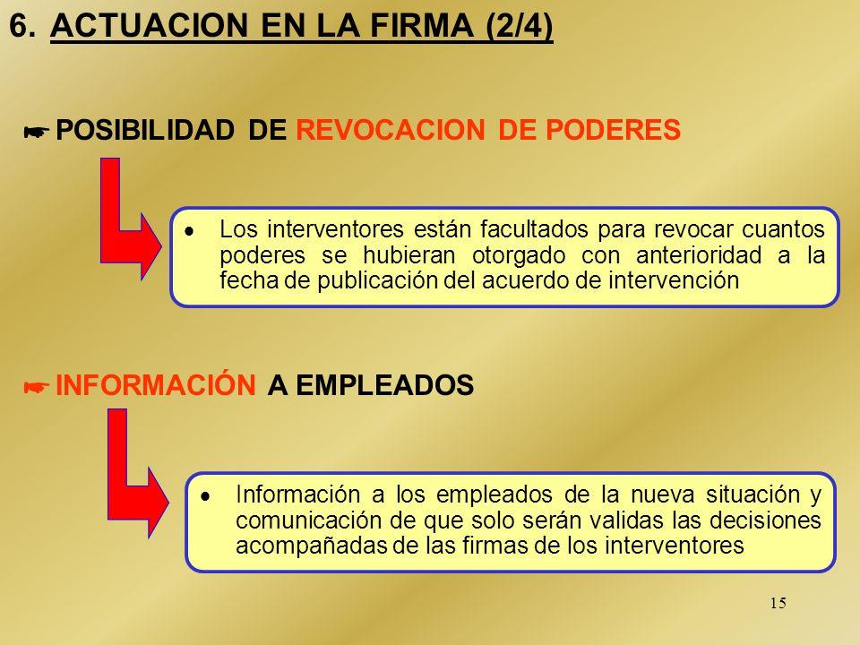 14 6.ACTUACION EN LA FIRMA (1/4) NO SUPONE: INTERRUPCION DEL FUNCIONAMIENTO NORMAL DE LA FIRMA SUSTITUCIÓN DE ADMINISTRADORES INTERVENCION SUSTITUCION