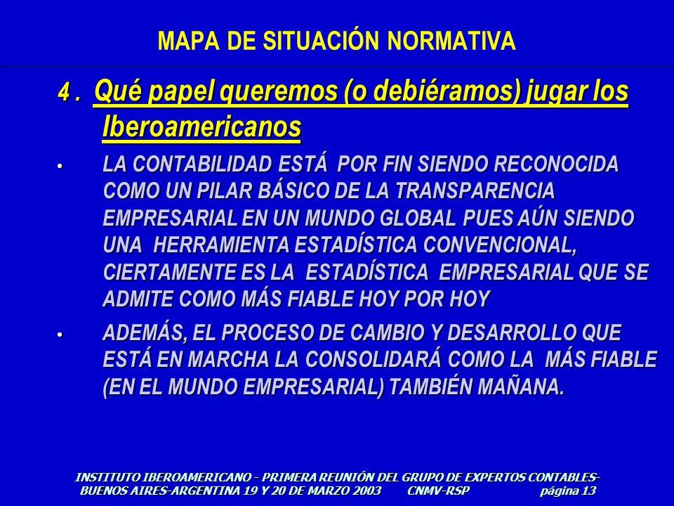 4. Qué papel queremos (o debiéramos) jugar los Iberoamericanos LA CONTABILIDAD ESTÁ POR FIN SIENDO RECONOCIDA COMO UN PILAR BÁSICO DE LA TRANSPARENCIA