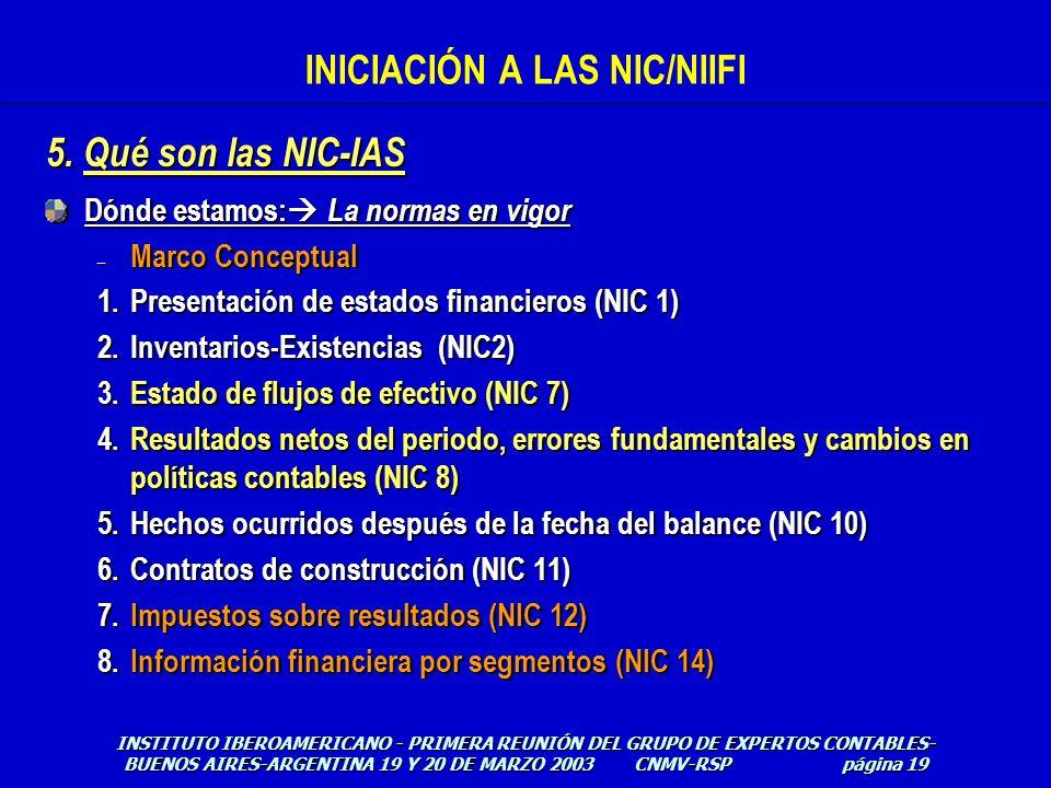 Dónde estamos: La normas en vigor – Marco Conceptual 1.Presentación de estados financieros (NIC 1) 2.Inventarios-Existencias (NIC2) 3.Estado de flujos
