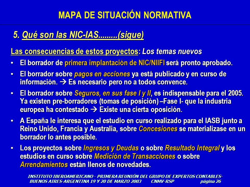 Las consecuencias de estos proyectos: Los temas nuevos El borrador de primera implantación de NIC/NIIFI será pronto aprobado. El borrador de primera i
