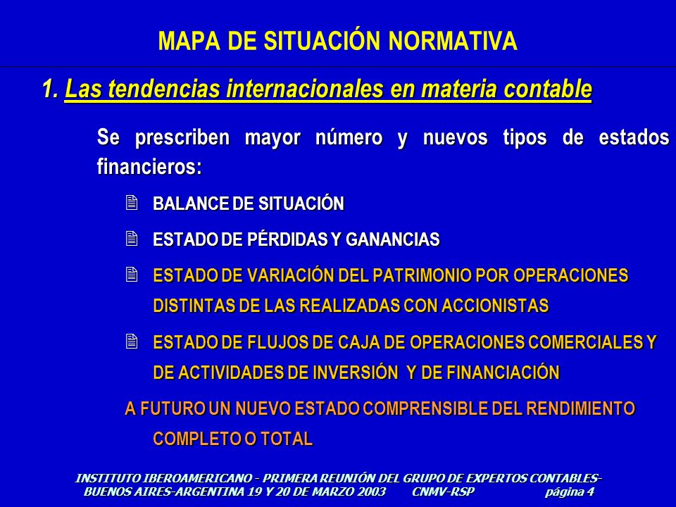 Se prescriben mayor número y nuevos tipos de estados financieros: 2 BALANCE DE SITUACIÓN 2 ESTADO DE PÉRDIDAS Y GANANCIAS 2 ESTADO DE VARIACIÓN DEL PA