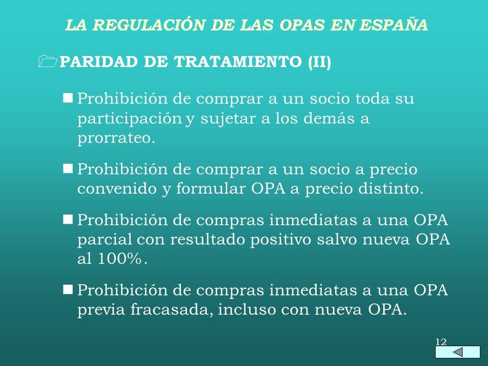 11 PARIDAD DE TRATAMIENTO (I) nElevación automática del precio de OPA si el oferente compra a precio superior al ofrecido. nEliminación de los límites