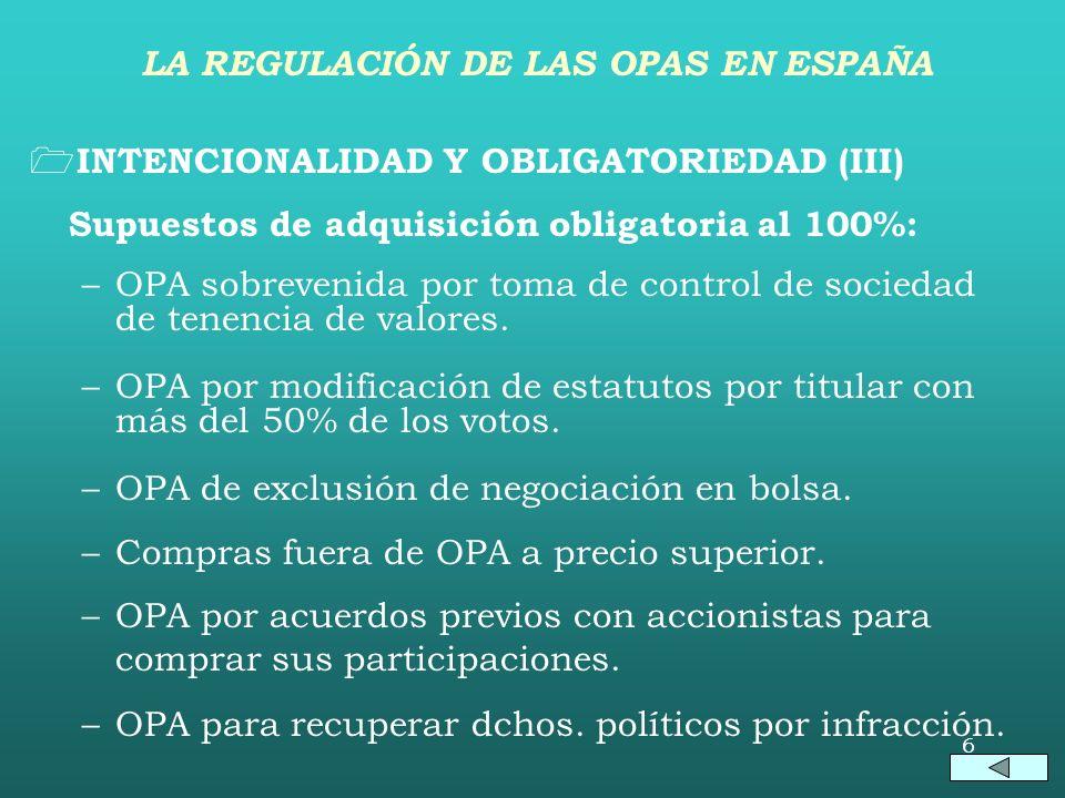 6 INTENCIONALIDAD Y OBLIGATORIEDAD (III) Supuestos de adquisición obligatoria al 100%: –OPA sobrevenida por toma de control de sociedad de tenencia de valores.