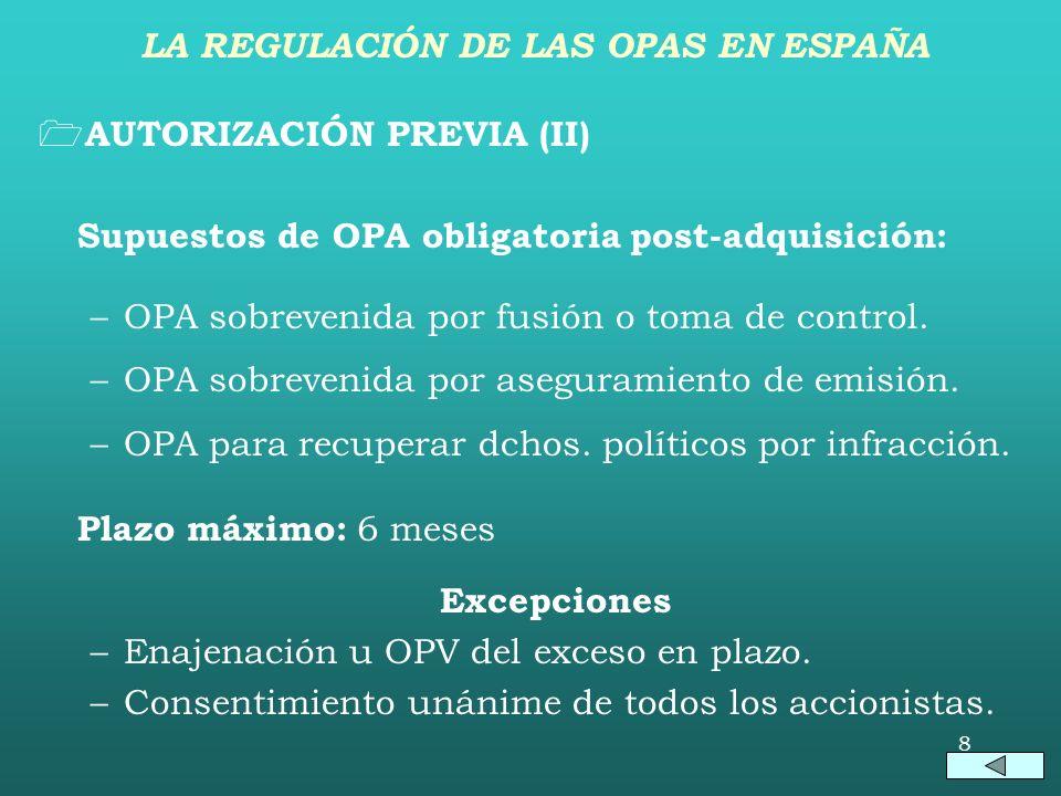 8 AUTORIZACIÓN PREVIA (II) Supuestos de OPA obligatoria post-adquisición: –OPA sobrevenida por fusión o toma de control.