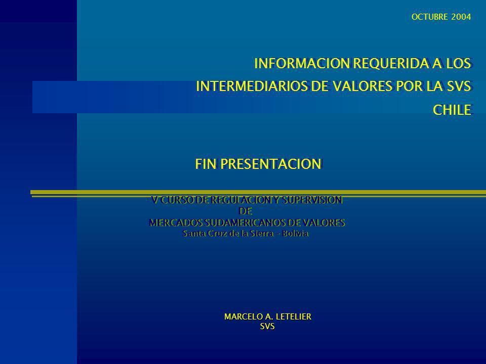 INFORMACION REQUERIDA A LOS INTERMEDIARIOS DE VALORES POR LA SVS CHILE INFORMACION REQUERIDA A LOS INTERMEDIARIOS DE VALORES POR LA SVS CHILE V CURSO