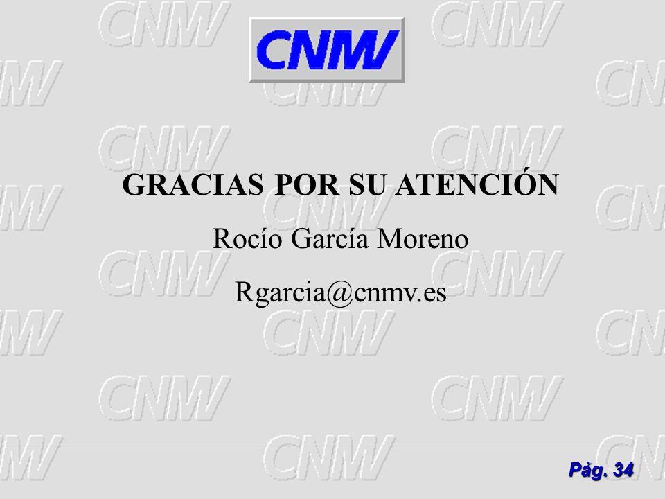 34 Pág. 34 GRACIAS POR SU ATENCIÓN Rocío García Moreno Rgarcia@cnmv.es