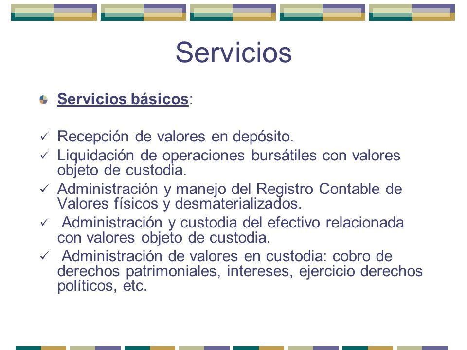 Servicios Servicios básicos: Recepción de valores en depósito. Liquidación de operaciones bursátiles con valores objeto de custodia. Administración y