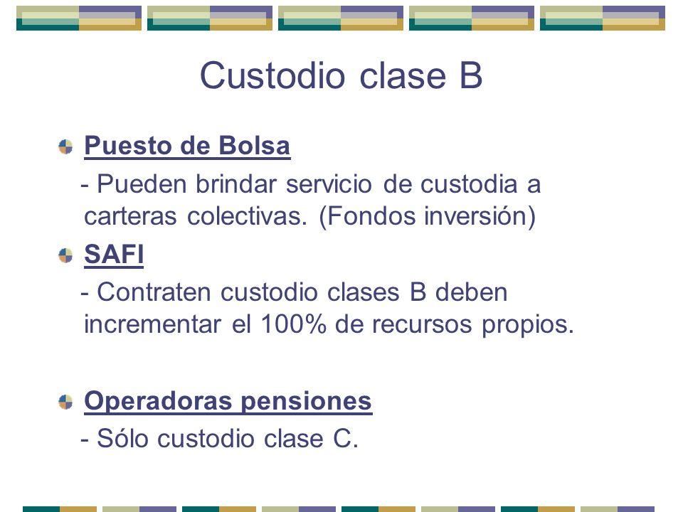 Custodio clase B Puesto de Bolsa - Pueden brindar servicio de custodia a carteras colectivas. (Fondos inversión) SAFI - Contraten custodio clases B de