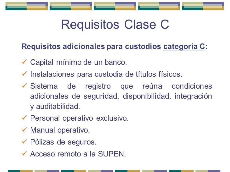 Requisitos Clase C Requisitos adicionales para custodios categoría C: Capital mínimo de un banco. Instalaciones para custodia de títulos físicos. Sist