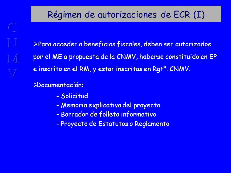Régimen de autorizaciones de ECR (I) Para acceder a beneficios fiscales, deben ser autorizados por el ME a propuesta de la CNMV, haberse constituido en EP e inscrito en el RM, y estar inscritas en Rgtº.