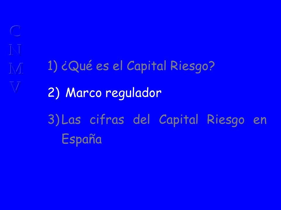 1)¿Qué es el Capital Riesgo? 2) Marco regulador 3)Las cifras del Capital Riesgo en España