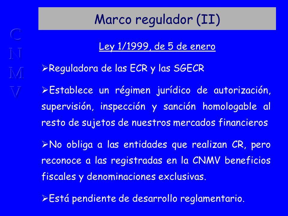 Marco regulador (II) Ley 1/1999, de 5 de enero Reguladora de las ECR y las SGECR Establece un régimen jurídico de autorización, supervisión, inspección y sanción homologable al resto de sujetos de nuestros mercados financieros No obliga a las entidades que realizan CR, pero reconoce a las registradas en la CNMV beneficios fiscales y denominaciones exclusivas.
