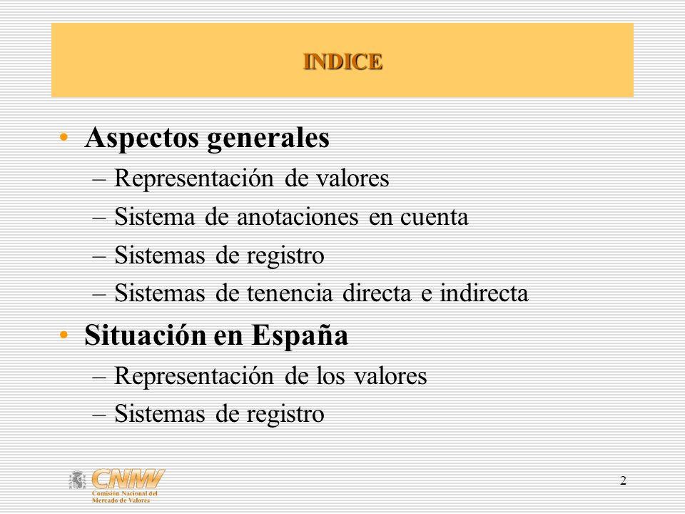 2 INDICE Aspectos generales –Representación de valores –Sistema de anotaciones en cuenta –Sistemas de registro –Sistemas de tenencia directa e indirecta Situación en España –Representación de los valores –Sistemas de registro