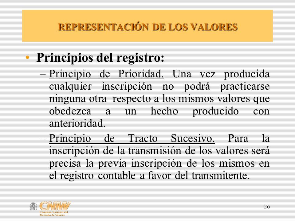 26 REPRESENTACIÓN DE LOS VALORES Principios del registro: –Principio de Prioridad.