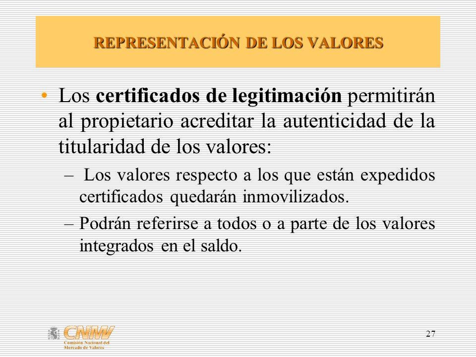 27 REPRESENTACIÓN DE LOS VALORES Los certificados de legitimación permitirán al propietario acreditar la autenticidad de la titularidad de los valores: – Los valores respecto a los que están expedidos certificados quedarán inmovilizados.