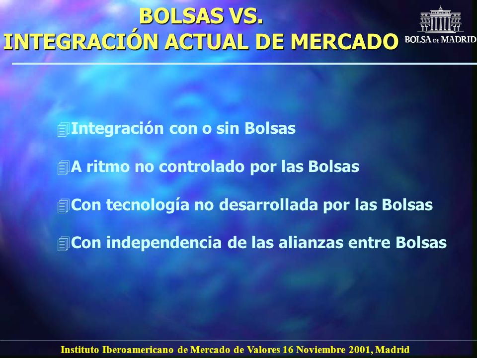 Instituto Iberoamericano de Mercado de Valores 16 Noviembre 2001, Madrid BOLSAS VS.
