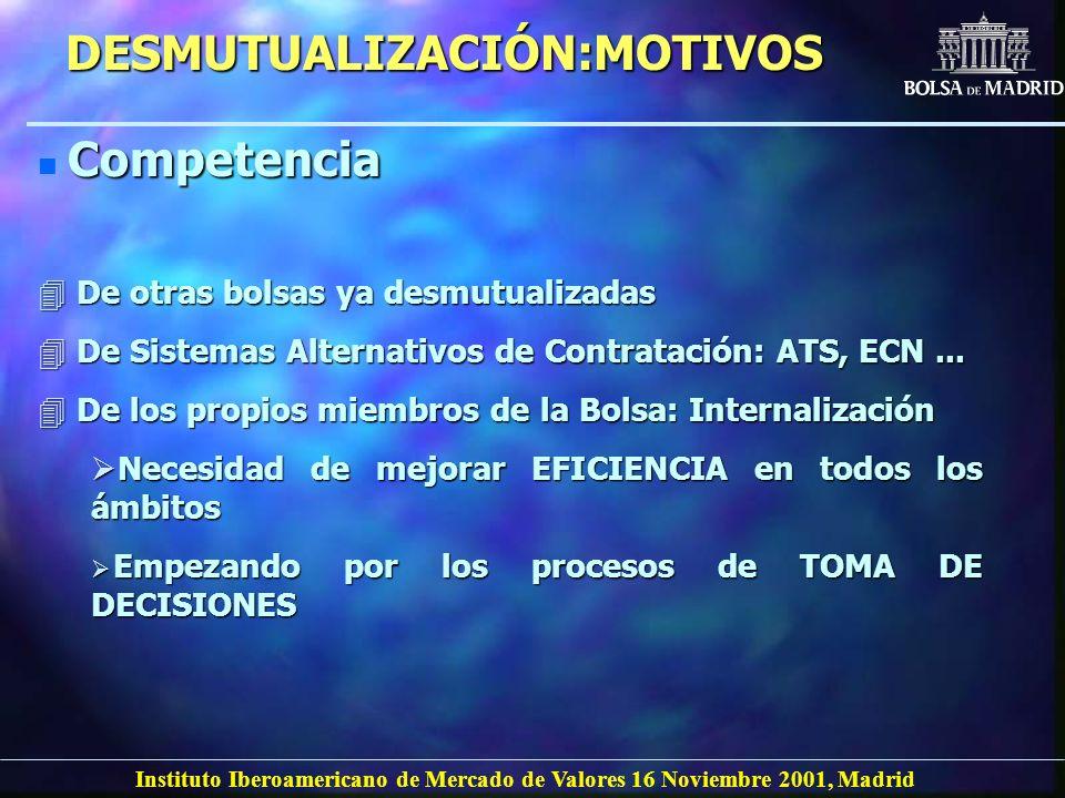 Instituto Iberoamericano de Mercado de Valores 16 Noviembre 2001, Madrid DESMUTUALIZACIÓN:MOTIVOS n Competencia 4 De otras bolsas ya desmutualizadas 4