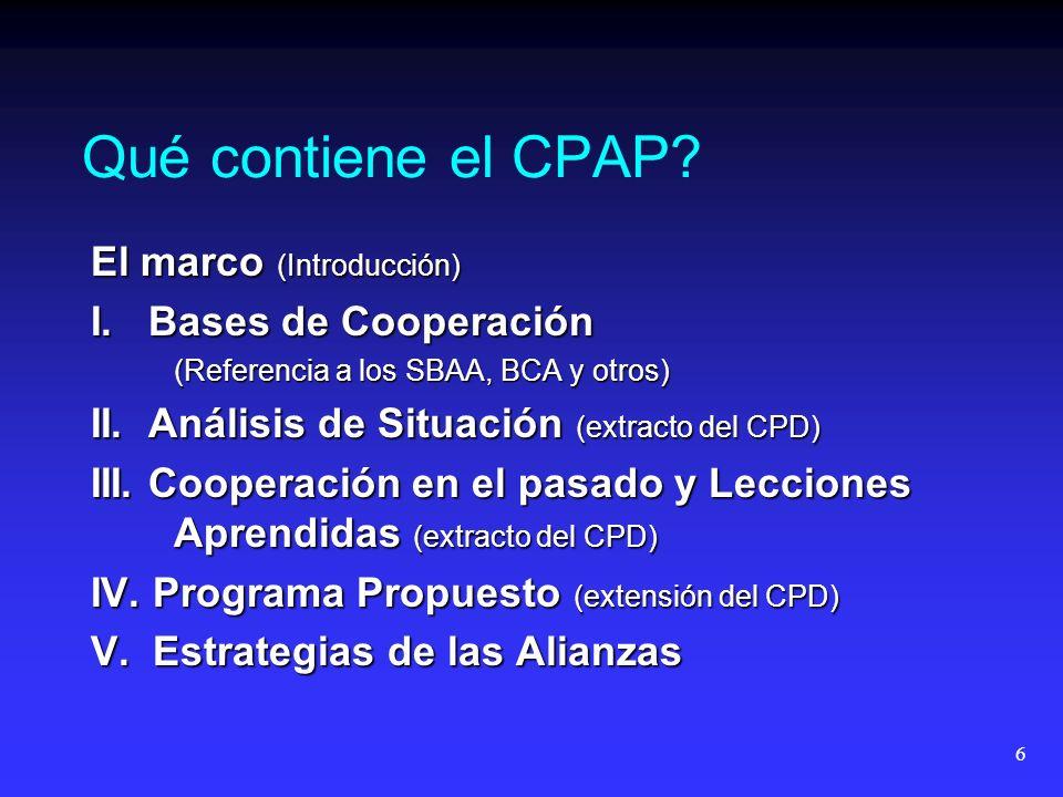6 Qué contiene el CPAP? El marco (Introducción) I. Bases de Cooperación (Referencia a los SBAA, BCA y otros) II. Análisis de Situación (extracto del C