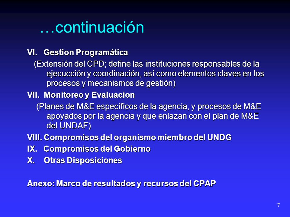 7 VI. Gestion Programática (Extensión del CPD; define las instituciones responsables de la ejecucción y coordinación, así como elementos claves en los