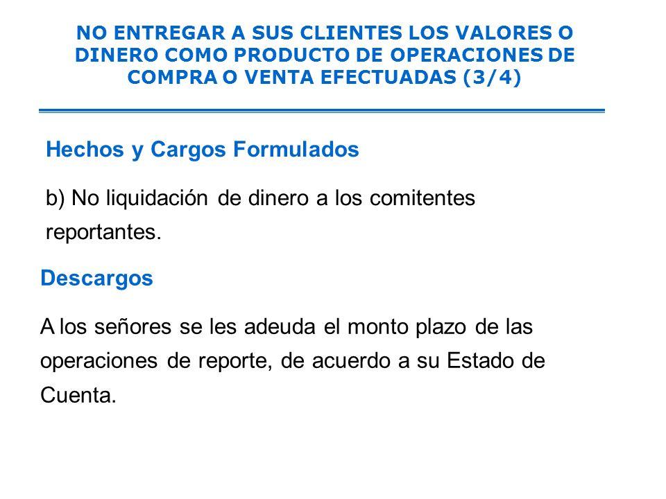 Se verificó que los comitentes entregaron su dinero al Intermediario para adquirir acciones. Se verificó que el intermediario no cumplió con la obliga