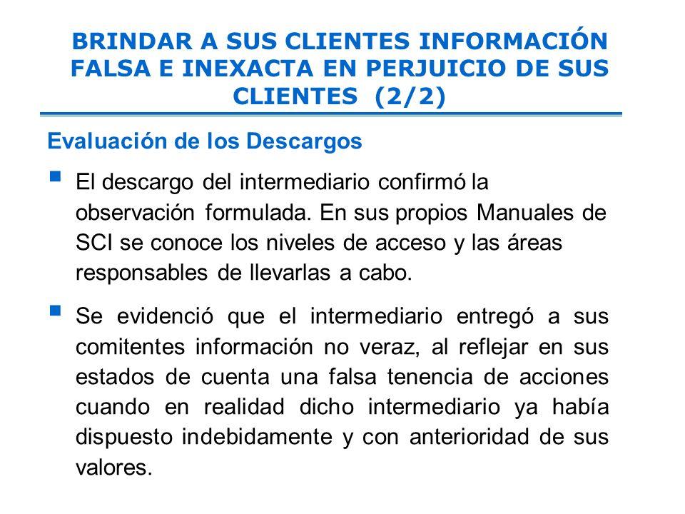 BRINDAR A SUS CLIENTES INFORMACIÓN FALSA E INEXACTA EN PERJUICIO DE SUS CLIENTES (2/2) Evaluación de los Descargos El descargo del intermediario confirmó la observación formulada.
