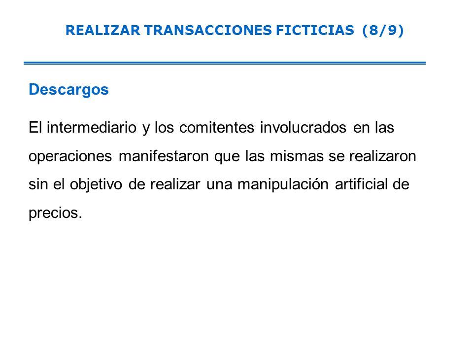 Descargos El intermediario y los comitentes involucrados en las operaciones manifestaron que las mismas se realizaron sin el objetivo de realizar una manipulación artificial de precios.